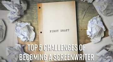 Top 5 Challenges of Becoming a Screenwriter & How to Solve Them!