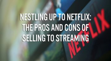 Nestling Up To Netflix: The Pros and Cons of Selling to Streaming