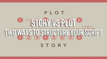 Story vs Plot: Two Ways to Structure Your Script