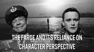 The Farce And Its Reliance On Character Perspective
